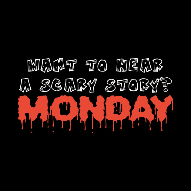 Halloween Quote.Want To Hear Scary Story Monday Funny Halloween Quote Tee Shirt