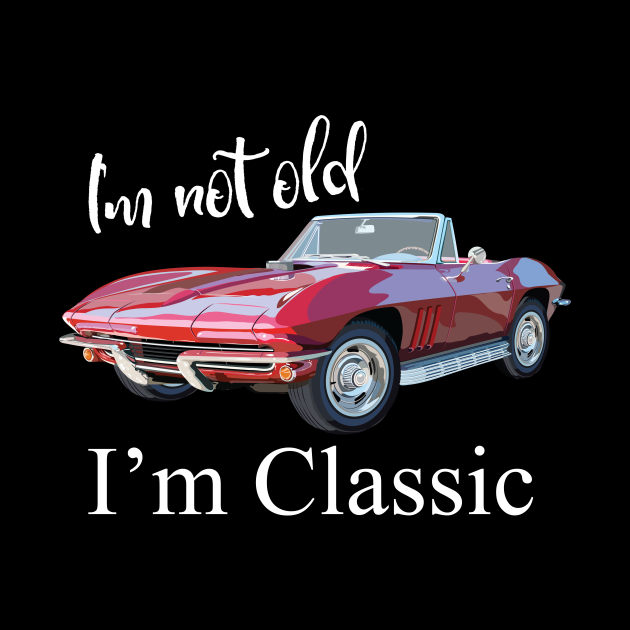 I'm Not Old I'm Classic Retro Muscle Car Cool Birthday