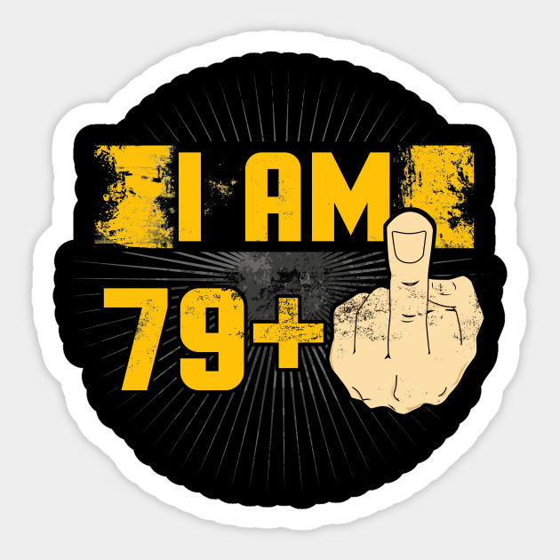 4de5070e I Am 79 Plus One Middle Finger Funny 80th Birthday - 79 Plus Middle ...