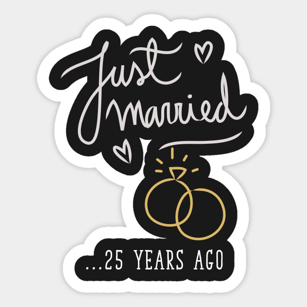 Just Married 25 Years Ago Marriage T Shirt Marriage Sticker Teepublic
