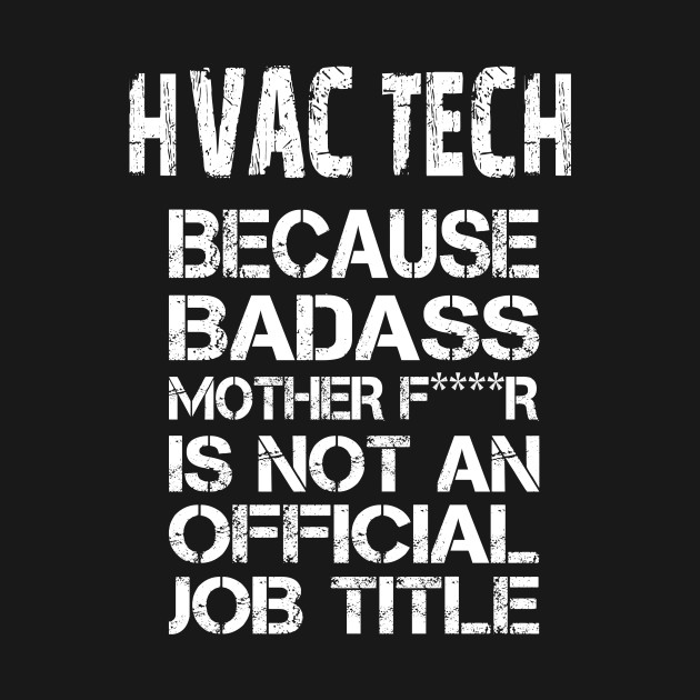 92f9d8c4 Hvac Tech Because Badass Mother F****r Is Not An Official Job Title ...