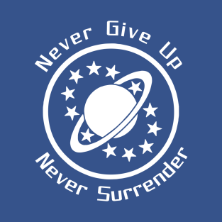Never Give Up Never Surrender T Shirts Teepublic