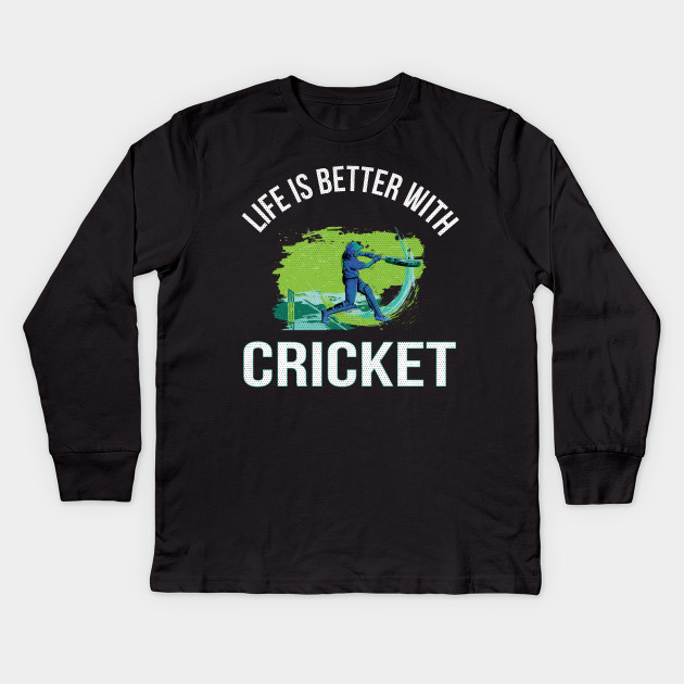 adceba613 Life is Better with Cricket Funny Cricket Player Fan Lovers Gift Kids Long  Sleeve T-Shirt