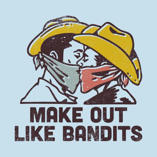Make Out Like a Bandit
