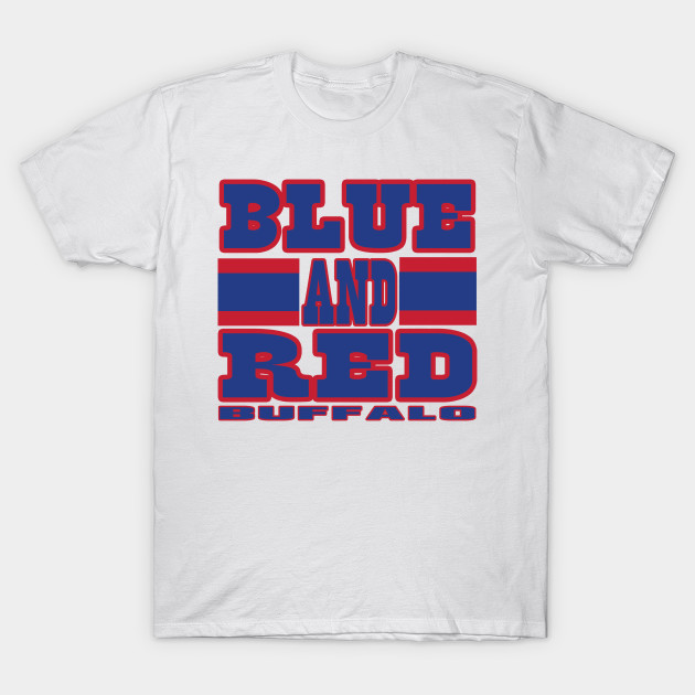 Buffalo LYFE Blue and Red Football Colors! - Buffalo Bills - T-Shirt ... 31ff5cfc4