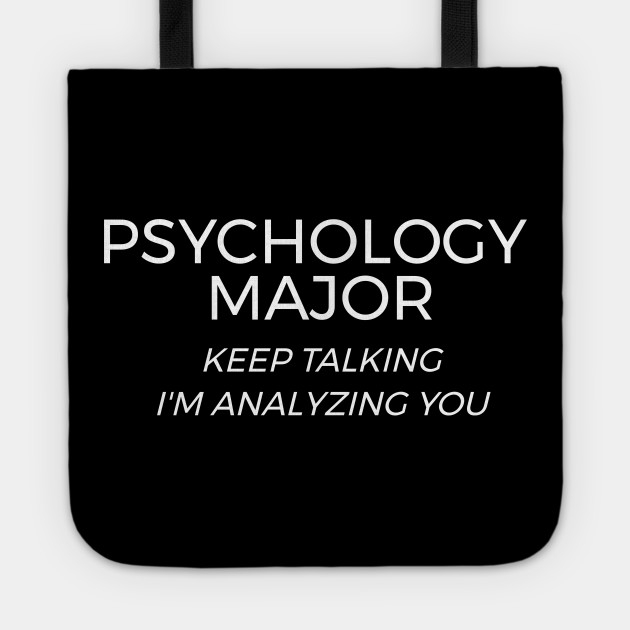 Psychology Major Funny Saying I'm