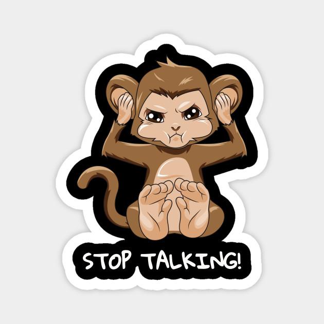 Stop talking Monkey Funny Monkey lover Ape don't talk
