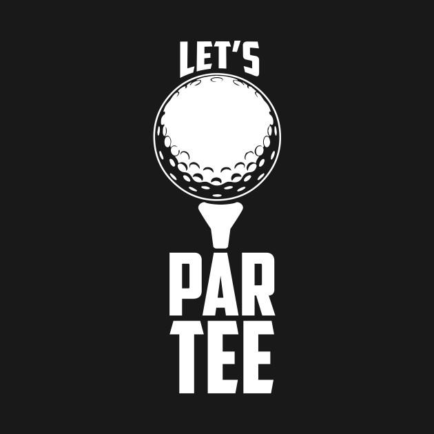 Let's Par Tee (Party) Funny Golf