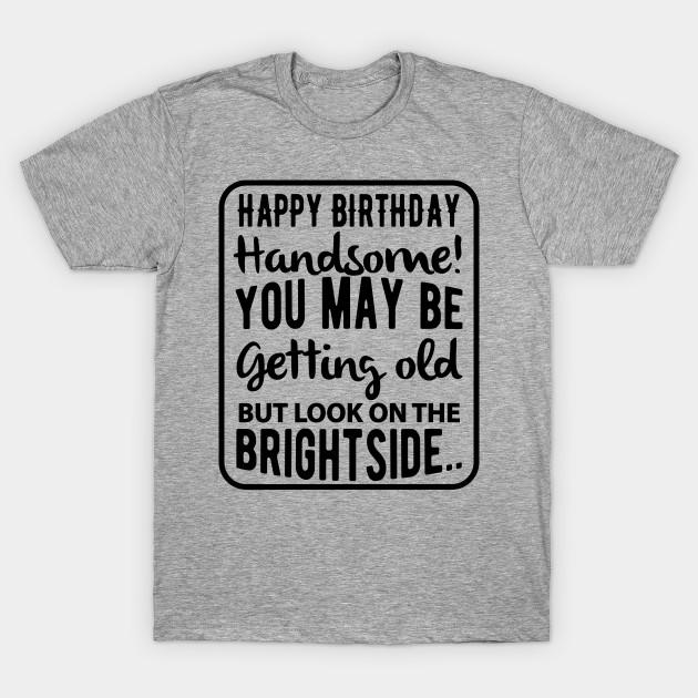 cd0cd3b2 Birthday Tshirt Happy birthday funny - Birthday - T-Shirt | TeePublic