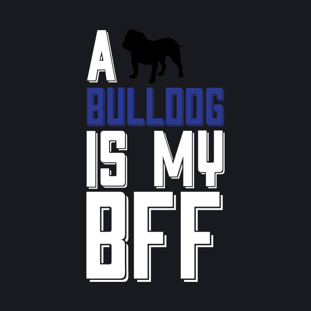 A BULLDOG Is My BFF