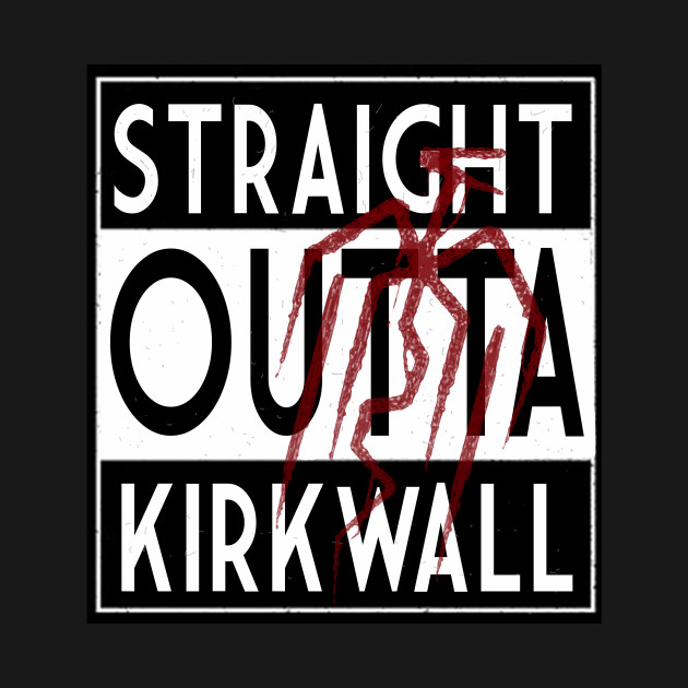 Straight Outta Kirkwall