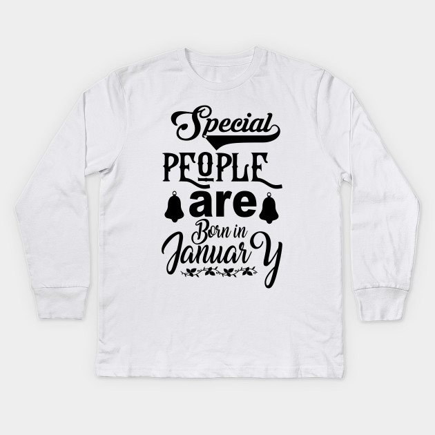 Birthday Tshirt Special People Are Born In January Kids Long Sleeve T Shirt