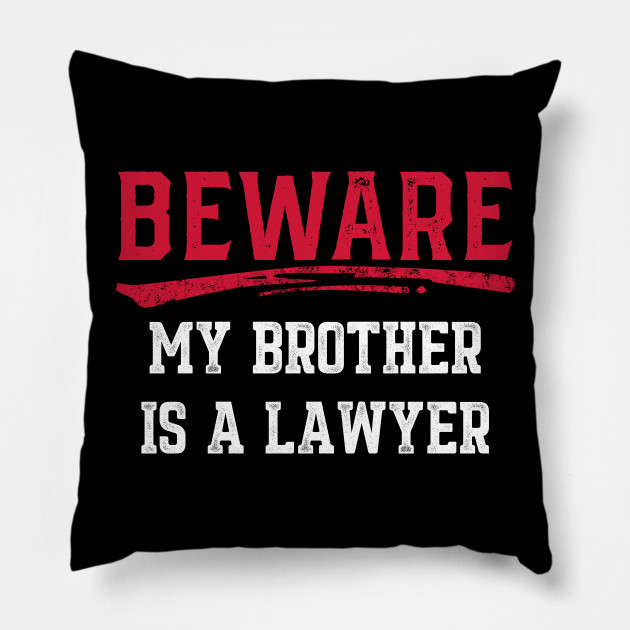 Beware My Brother Is A Lawyer Law Student Gift Design Pillow