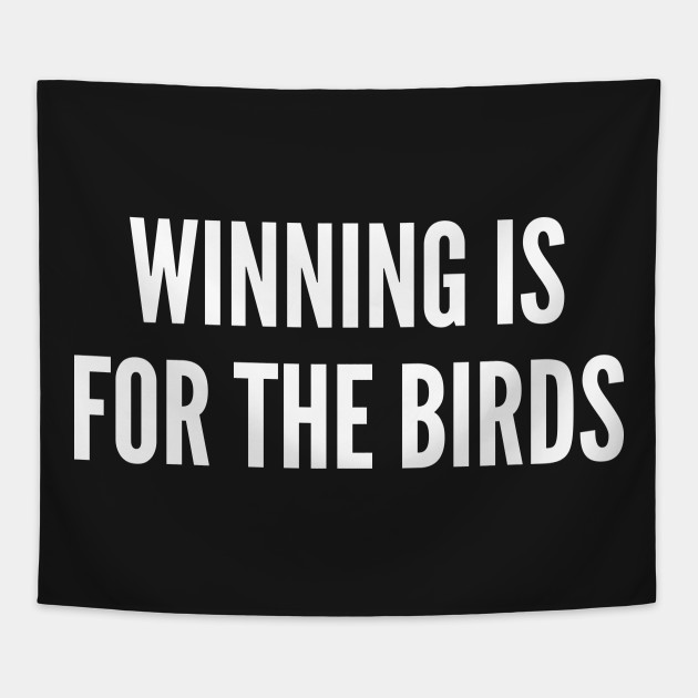 Trending Winning Is For The Birds Funny Joke Statement Humor