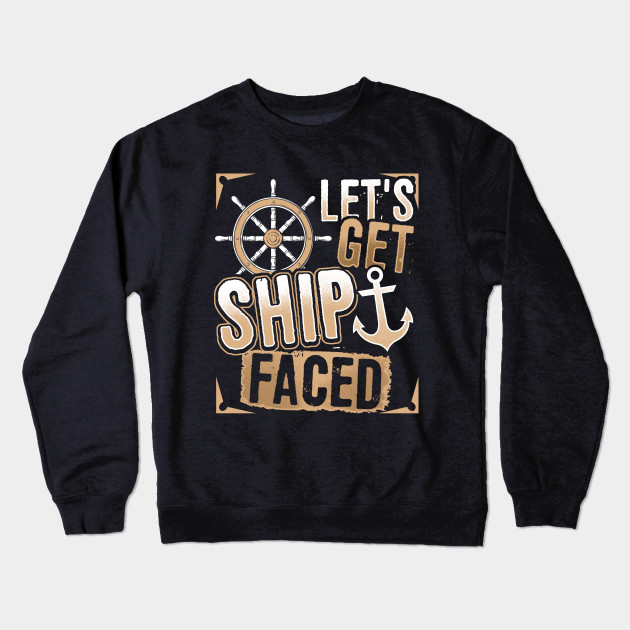 d54b79a23 Funny Cruise Shirt Let's Get Ship Faced - Cruise Vacation - Crewneck ...