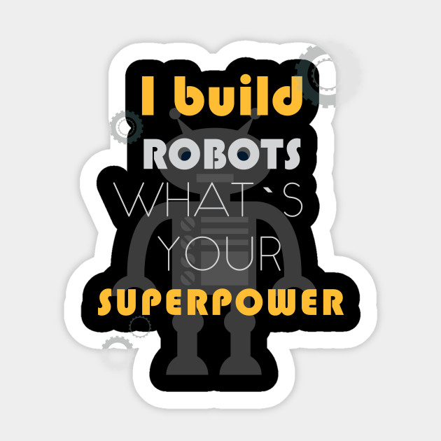 Robotics Engineer T Shirt I Build Robots What S Your Superpower