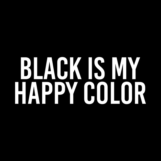 Black Is My Happy Color Black Phone Case Teepublic