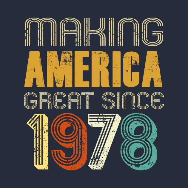 Making America Great Since 1978 T Shirt