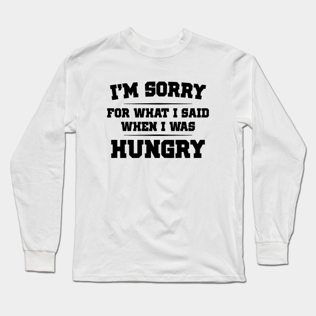 c89e9efe4967 I'm Sorry For What I Said When I Was Hungry - Im Sorry For What I ...
