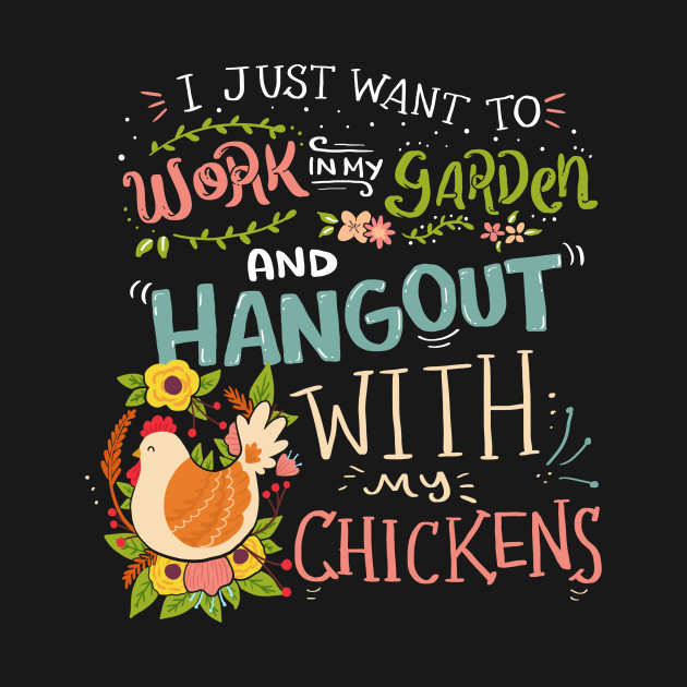 c0ae4f6c ... Work in the Garden and Hang Out With My Chicken Gardening Funny