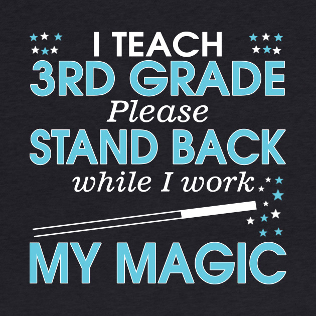 I Teach 3rd Grade Please Stand Back While I Work My Magic