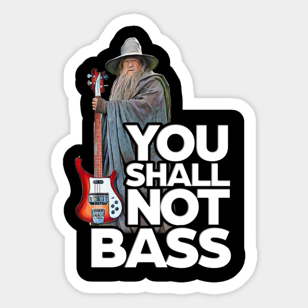 You shall not bass