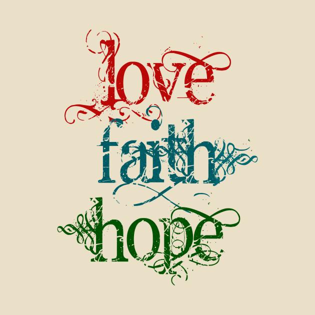 Vintage typography love faith hope love t shirt - Faith love hope pictures ...