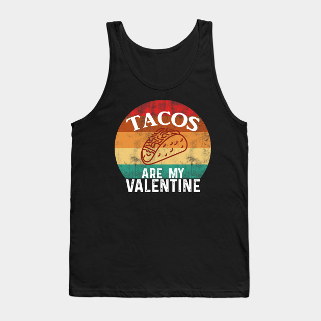 Tacos are my valentine Tank Top