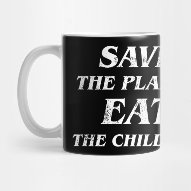 Save the Planet Eat the Children Long Sleeve T-Shirt Mug