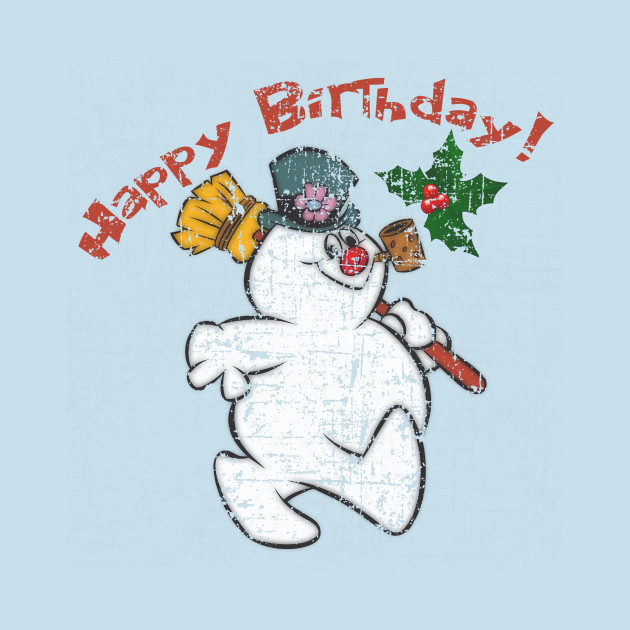 Frosty The Snowman, Happy Birthday! Distressed