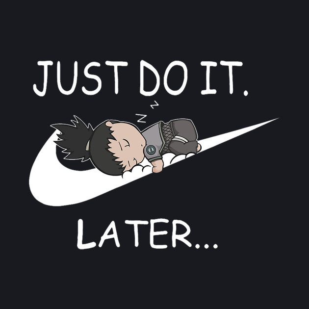 Just do it... Shikamaru style