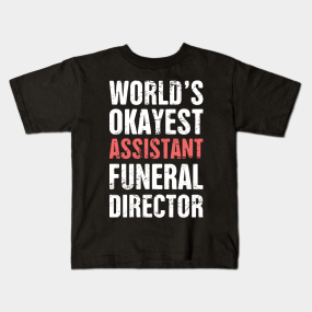 Worlds Okayest Assistant Funeral Director Kids T Shirt