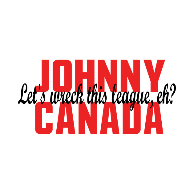Johnny Canada, Let's Wreck This League, Eh?
