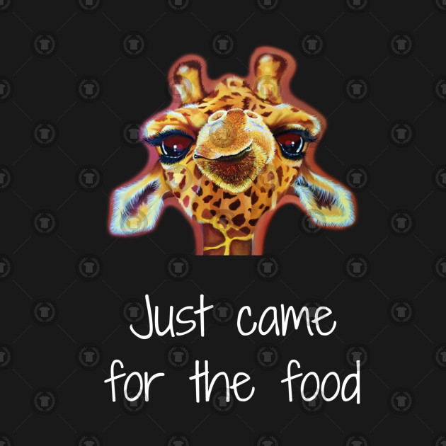 Funny Came For The Food Cute Giraffe