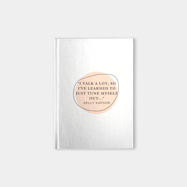 Kelly Kapoor Quote - I Talk A Lot