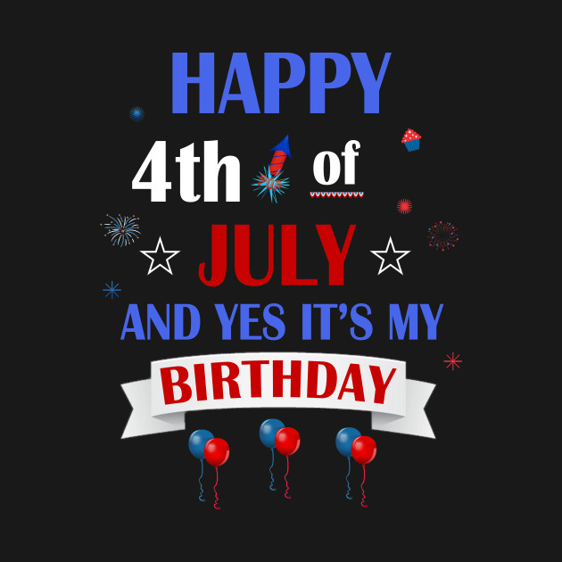 Happy July 4th And Yes Its My Birthday