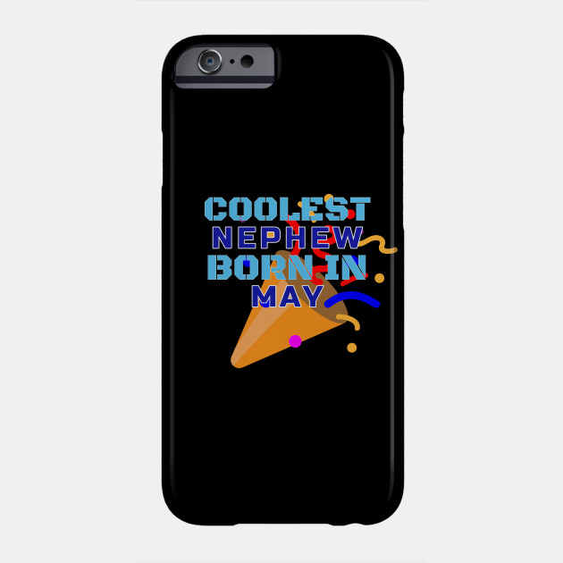 Family Birthday T Shirt Coolest Nephew Born In May Phone Case