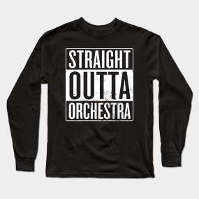 215e37391d Straight Outta Orchestra Long Sleeve T-Shirt