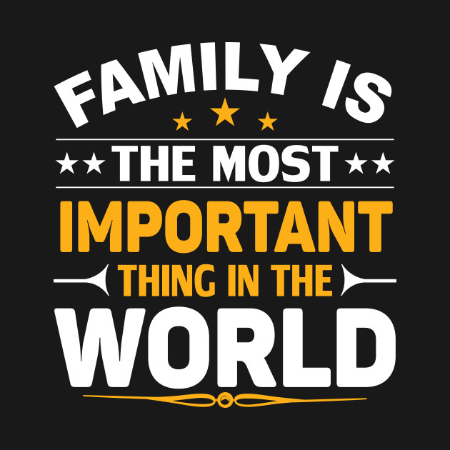 Family Is The Most Important Thing I Love My Family I Love My
