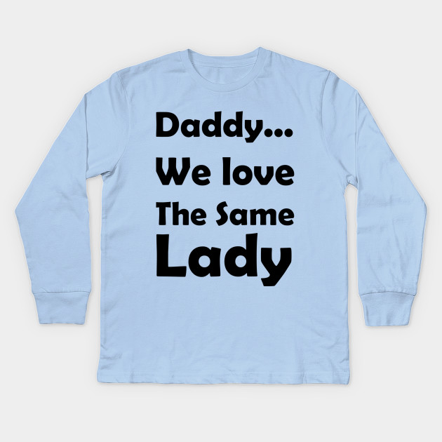 e281b6ee096a Daddy. We love the same Lady! Baby Onesie