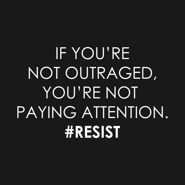 Outraged Resist Trump