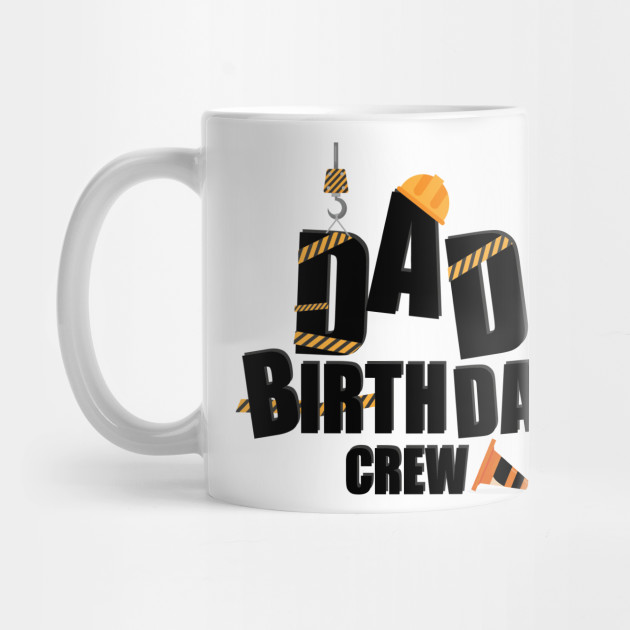Dad Birthday Crew Construction Gift