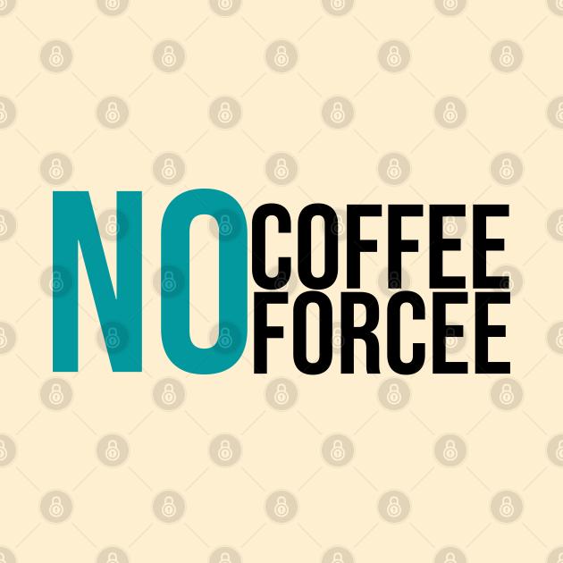 No Coffee No Forcee