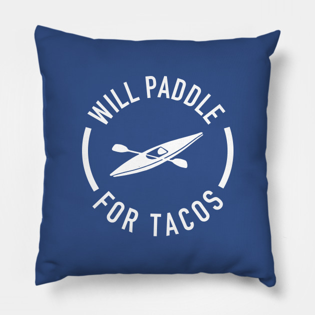 Will Paddle For Tacos
