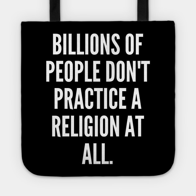 Billions of people don t practice a religion at all