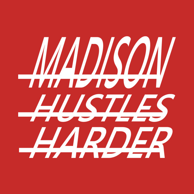 Madison Hustles Harder