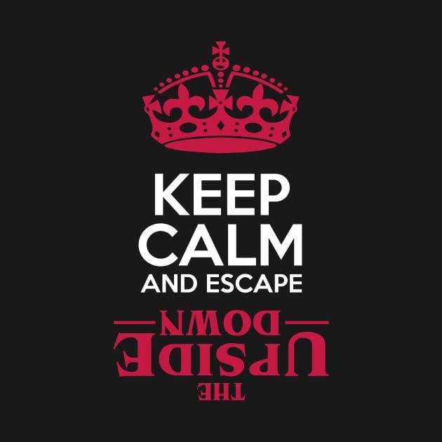 Keep Calm Escape The Upside Down
