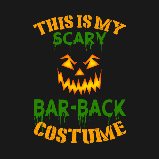This Is My Scary Bar-back Costume