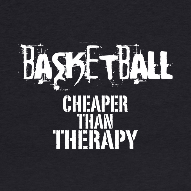 Basketball, Cheaper Than Therapy
