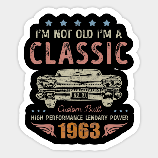 Classic 1963 57th Birthday Gift Ideas For Men Women Classic 1963 57th Birthday Gift Ideas Sticker Teepublic
